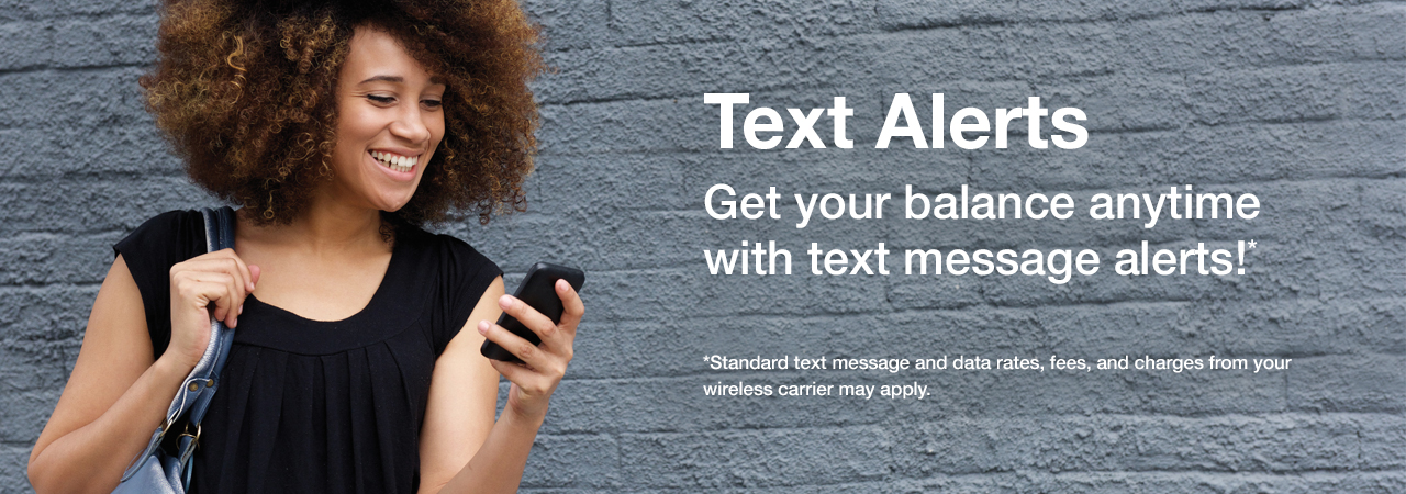 Get your balance anytime with text message alerts!